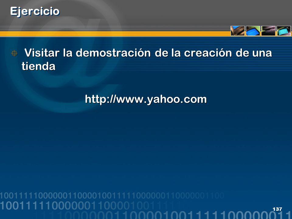 137 Ejercicio Visitar la demostración de la creación de una tienda http://www.yahoo.com Visitar la demostración de la creación de una tienda http://ww