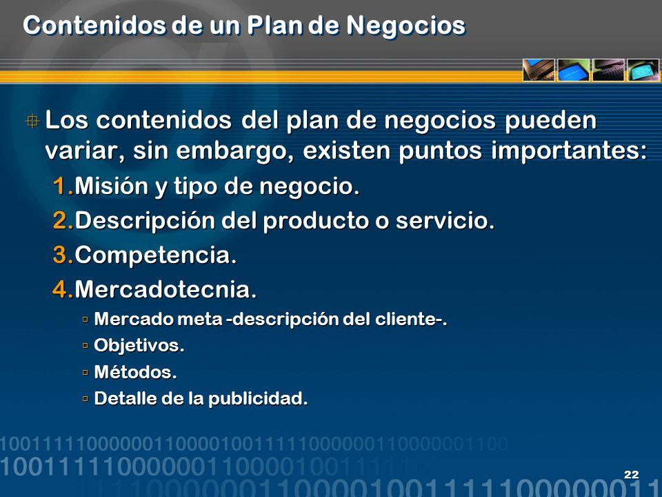 22 Contenidos de un Plan de Negocios Los contenidos del plan de negocios pueden variar, sin embargo, existen puntos importantes: 1.Misión y tipo de ne