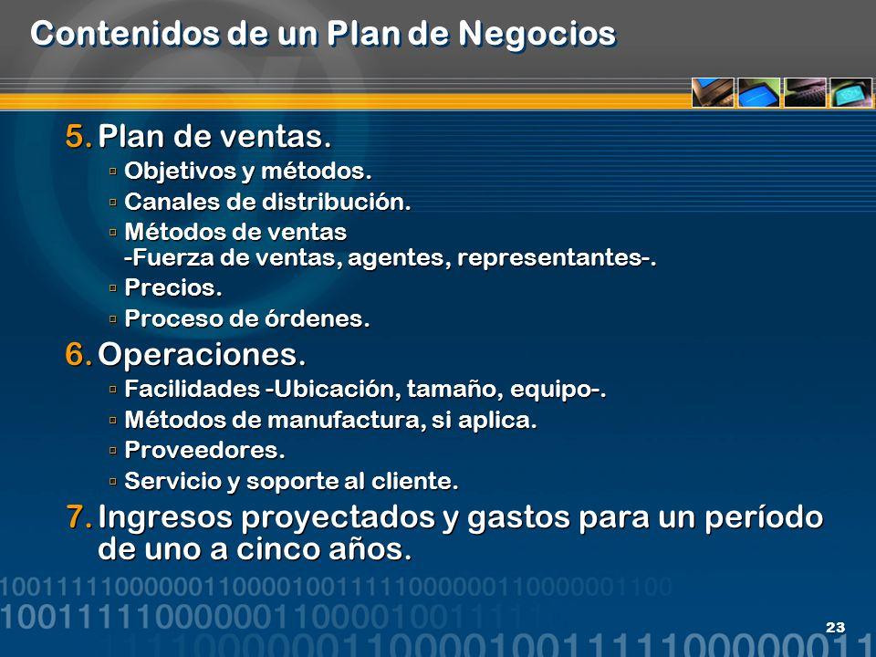 23 Contenidos de un Plan de Negocios 5.Plan de ventas. Objetivos y métodos. Canales de distribución. Métodos de ventas -Fuerza de ventas, agentes, rep