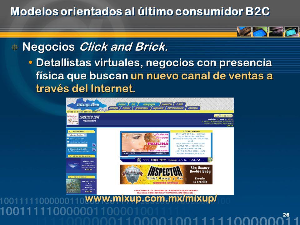 26 Modelos orientados al último consumidor B2C Negocios Click and Brick. Detallistas virtuales, negocios con presencia física que buscan un nuevo cana