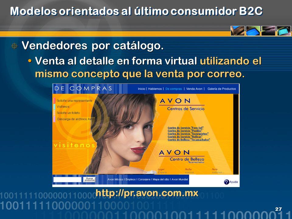 27 Modelos orientados al último consumidor B2C Vendedores por catálogo. Venta al detalle en forma virtual utilizando el mismo concepto que la venta po