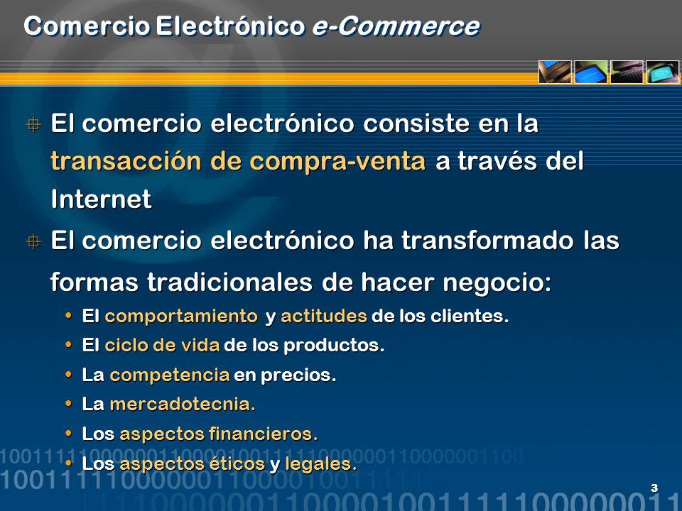 3 Comercio Electrónico e-Commerce El comercio electrónico consiste en la transacción de compra-venta a través del Internet El comercio electrónico ha