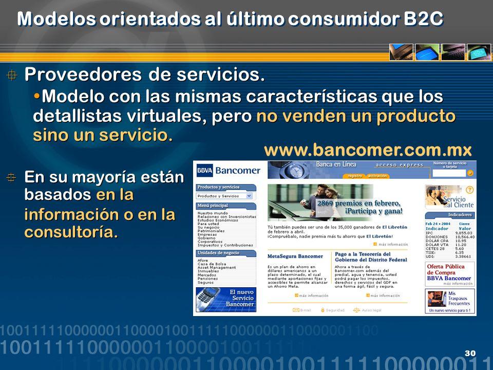 30 Modelos orientados al último consumidor B2C Proveedores de servicios. Modelo con las mismas características que los detallistas virtuales, pero no