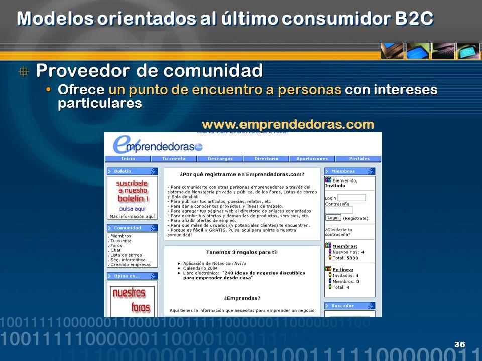 36 Modelos orientados al último consumidor B2C Proveedor de comunidad Ofrece un punto de encuentro a personas con intereses particulares Proveedor de