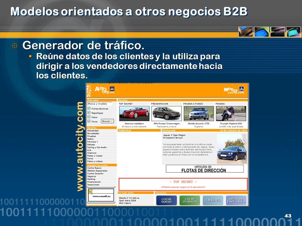 43 Modelos orientados a otros negocios B2B Generador de tráfico. Reúne datos de los clientes y la utiliza para dirigir a los vendedores directamente h