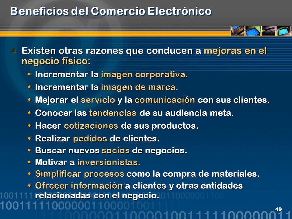 49 Beneficios del Comercio Electrónico Existen otras razones que conducen a mejoras en el negocio físico: Incrementar la imagen corporativa. Increment