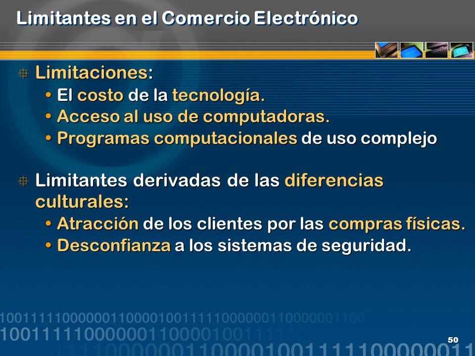 50 Limitantes en el Comercio Electrónico Limitaciones: El costo de la tecnología. Acceso al uso de computadoras. Programas computacionales de uso comp