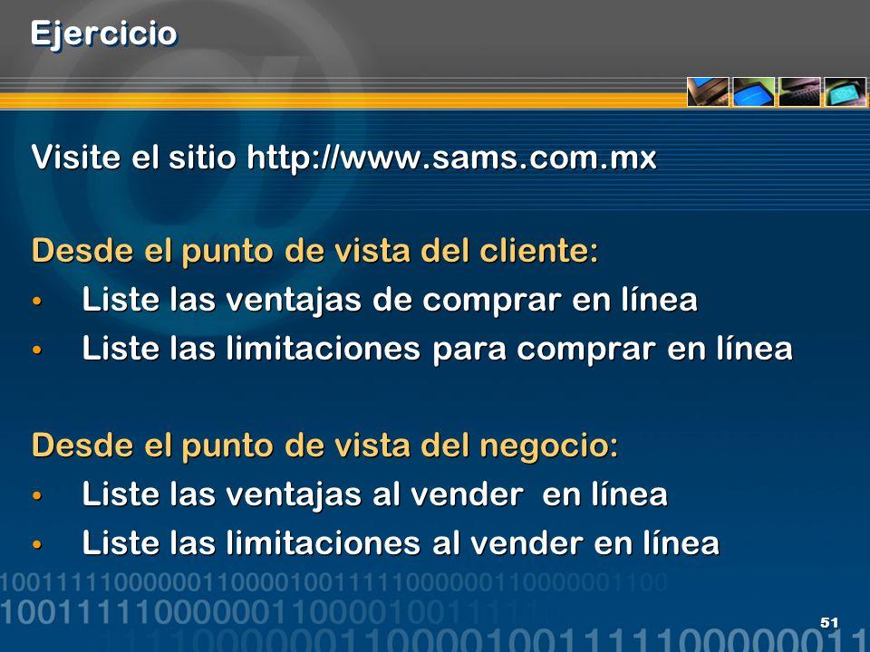 51 Ejercicio Visite el sitio http://www.sams.com.mx Desde el punto de vista del cliente: Liste las ventajas de comprar en línea Liste las limitaciones