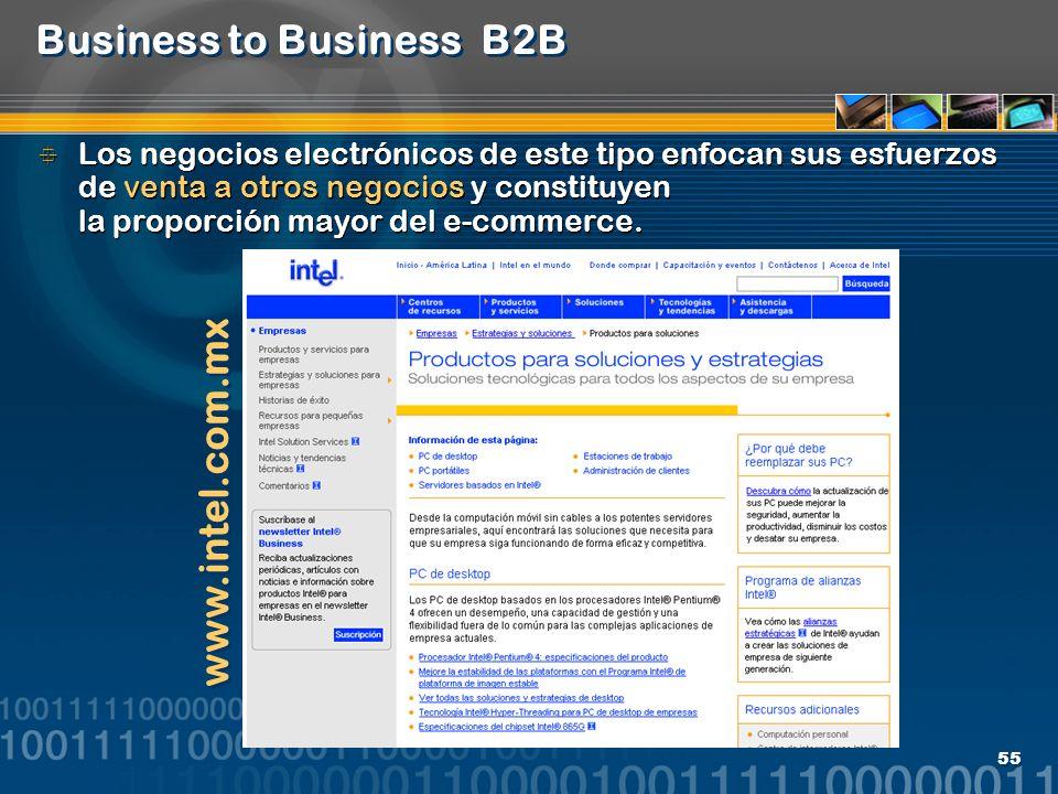 55 Business to Business B2B Los negocios electrónicos de este tipo enfocan sus esfuerzos de venta a otros negocios y constituyen la proporción mayor d