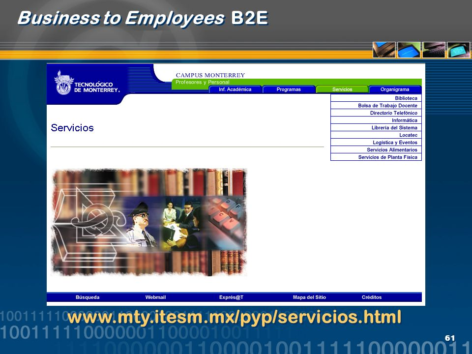 61 Business to Employees B2E www.mty.itesm.mx/pyp/servicios.html