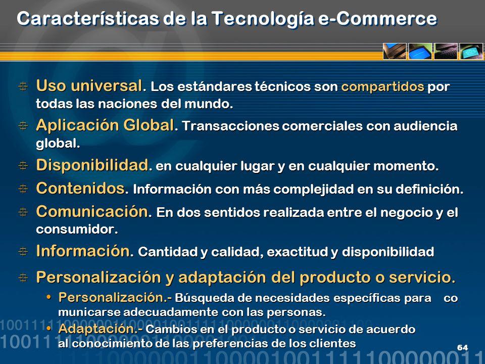 64 Características de la Tecnología e-Commerce Uso universal. Los estándares técnicos son compartidos por todas las naciones del mundo. Aplicación Glo
