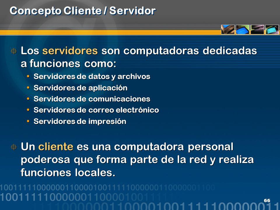 66 Concepto Cliente / Servidor Los servidores son computadoras dedicadas a funciones como: Servidores de datos y archivos Servidores de aplicación Ser