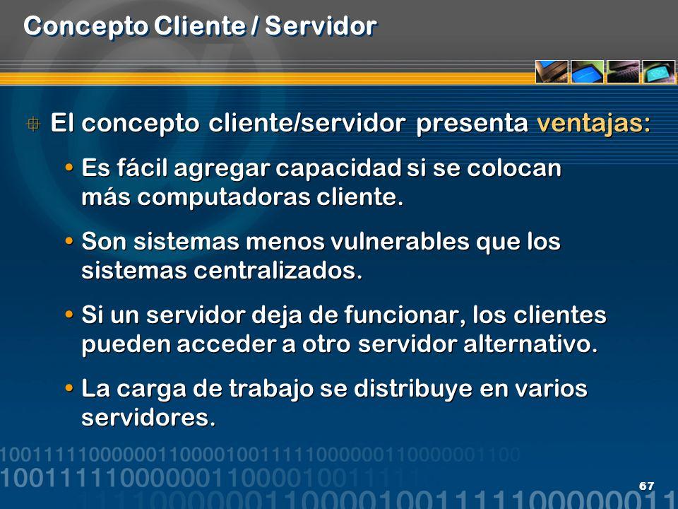 67 Concepto Cliente / Servidor El concepto cliente/servidor presenta ventajas: Es fácil agregar capacidad si se colocan más computadoras cliente. Son