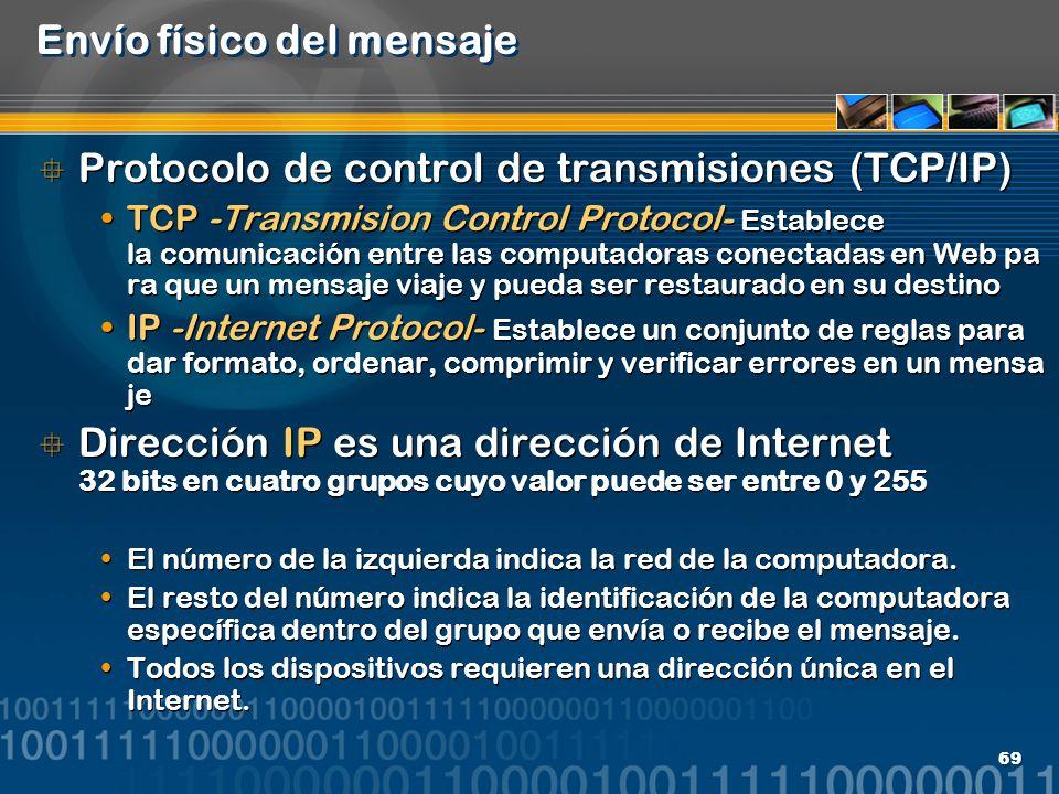 69 Envío físico del mensaje Protocolo de control de transmisiones (TCP/IP) TCP -Transmision Control Protocol- Establece la comunicación entre las comp