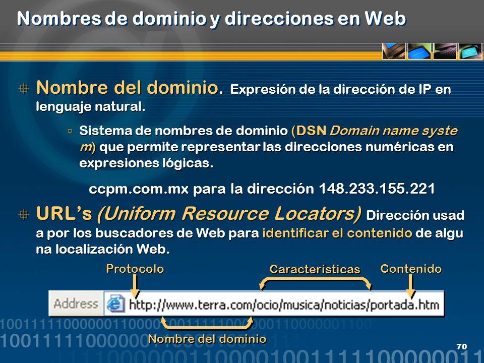 70 Nombres de dominio y direcciones en Web Nombre del dominio. Expresión de la dirección de IP en lenguaje natural. Sistema de nombres de dominio (DSN