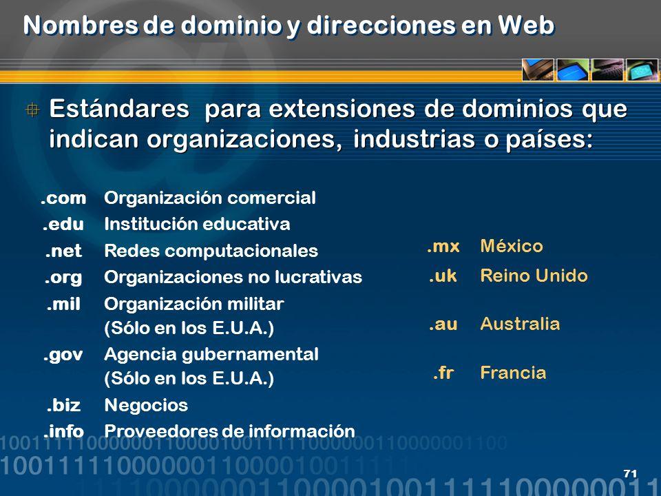 71 Nombres de dominio y direcciones en Web Estándares para extensiones de dominios que indican organizaciones, industrias o países:.comOrganización co