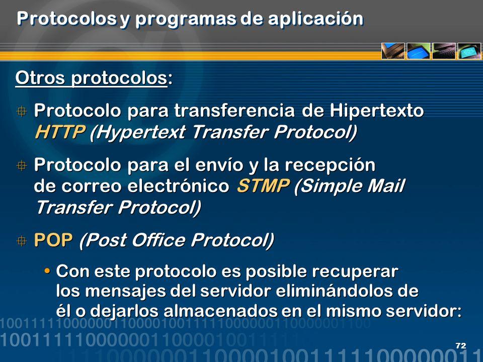 72 Protocolos y programas de aplicación Otros protocolos: Protocolo para transferencia de Hipertexto HTTP (Hypertext Transfer Protocol) Protocolo para
