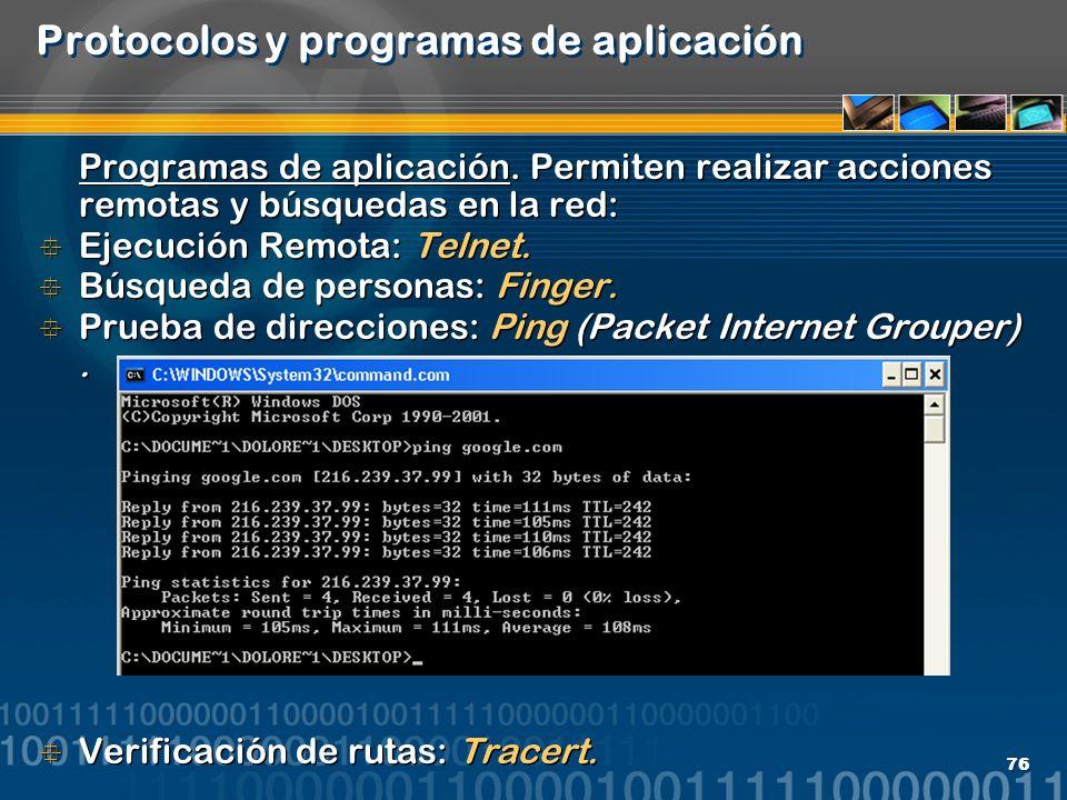 76 Protocolos y programas de aplicación Programas de aplicación. Permiten realizar acciones remotas y búsquedas en la red: Ejecución Remota: Telnet. B