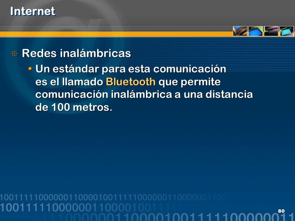80 Internet Redes inalámbricas Un estándar para esta comunicación es el llamado Bluetooth que permite comunicación inalámbrica a una distancia de 100