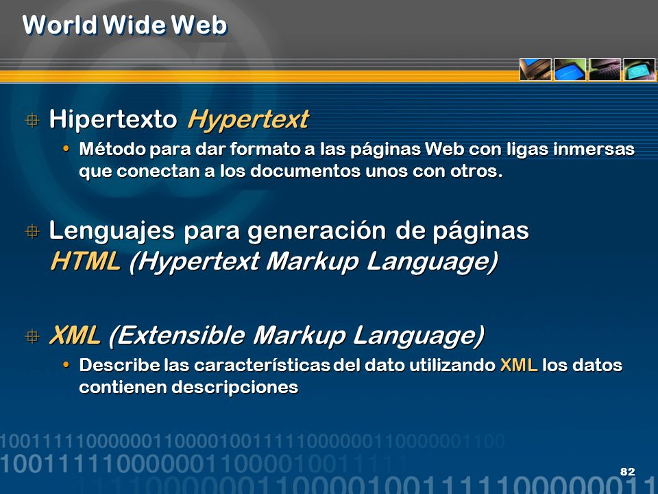 82 World Wide Web Hipertexto Hypertext Método para dar formato a las páginas Web con ligas inmersas que conectan a los documentos unos con otros. Leng