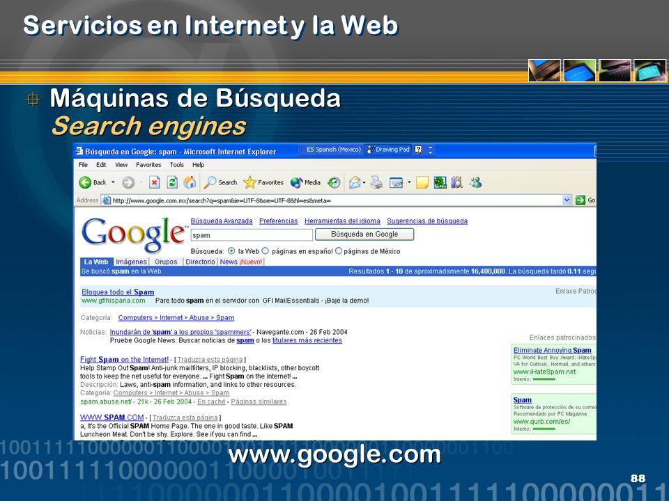 88 Servicios en Internet y la Web Máquinas de Búsqueda Search engines www.google.com