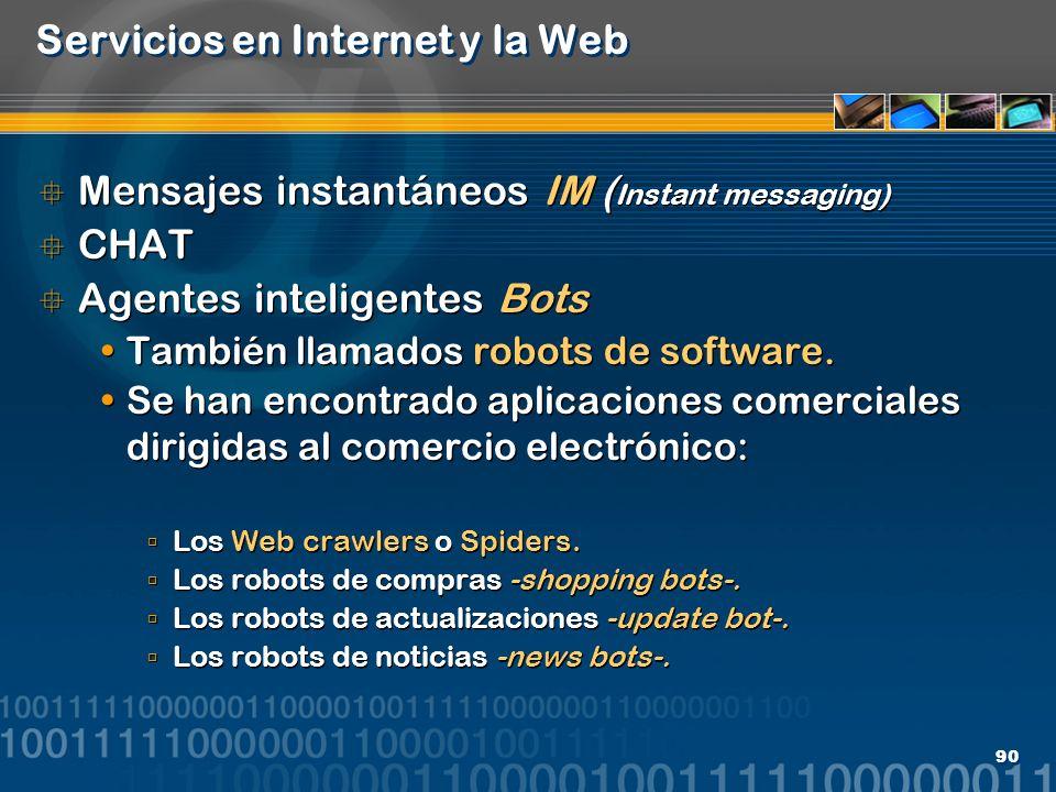 90 Servicios en Internet y la Web Mensajes instantáneos IM ( Instant messaging) CHAT Agentes inteligentes Bots También llamados robots de software. Se