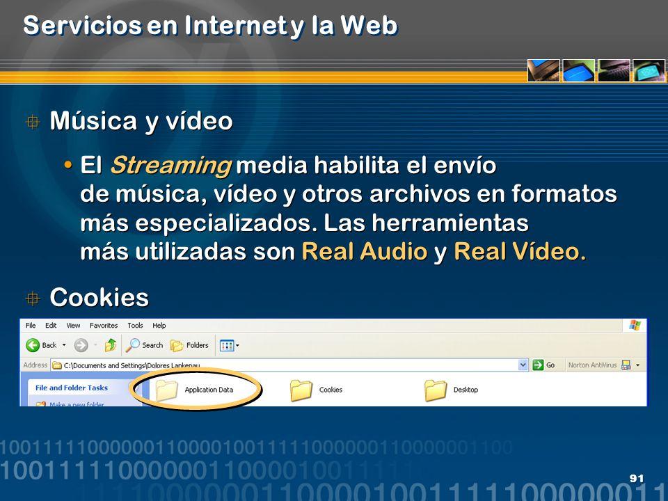 91 Servicios en Internet y la Web Música y vídeo El Streaming media habilita el envío de música, vídeo y otros archivos en formatos más especializados