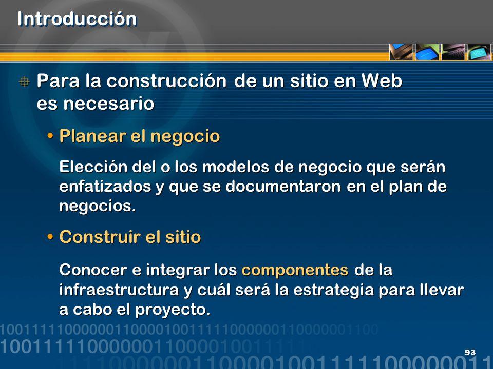 93 Introducción Para la construcción de un sitio en Web es necesario Planear el negocio Elección del o los modelos de negocio que serán enfatizados y