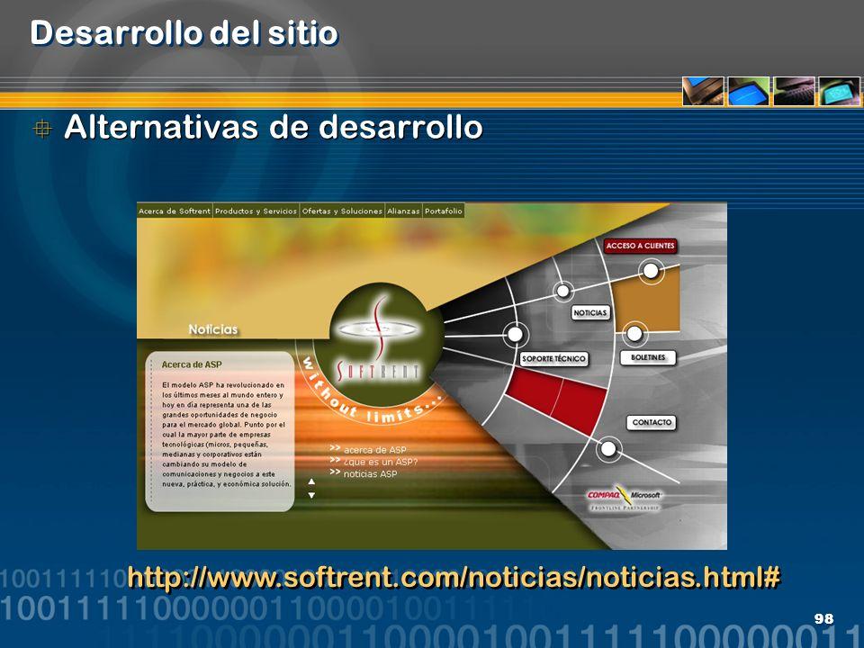 98 Desarrollo del sitio Alternativas de desarrollo http://www.softrent.com/noticias/noticias.html#