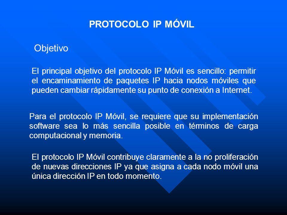 Objetivo PROTOCOLO IP MÓVIL El principal objetivo del protocolo IP Móvil es sencillo: permitir el encaminamiento de paquetes IP hacia nodos móviles qu