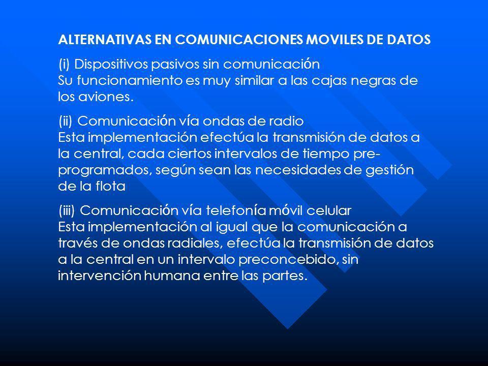 ALTERNATIVAS EN COMUNICACIONES MOVILES DE DATOS (i) Dispositivos pasivos sin comunicaci ó n Su funcionamiento es muy similar a las cajas negras de los