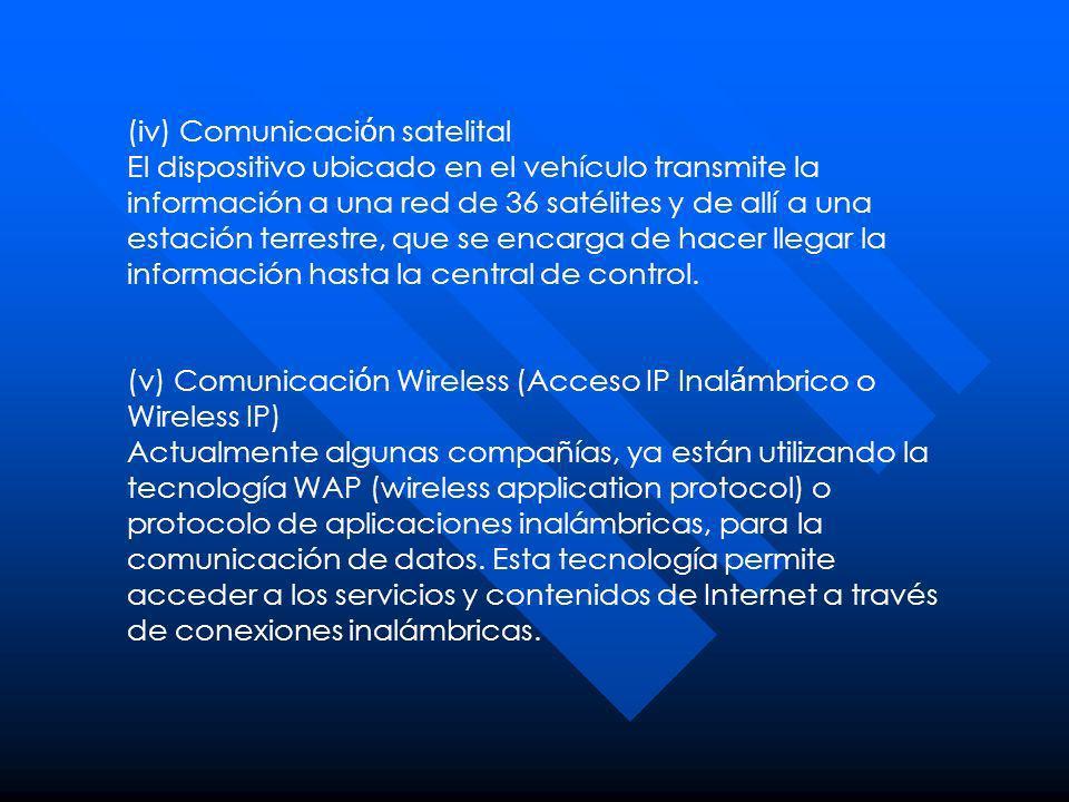 (iv) Comunicaci ó n satelital El dispositivo ubicado en el vehículo transmite la información a una red de 36 satélites y de allí a una estación terres