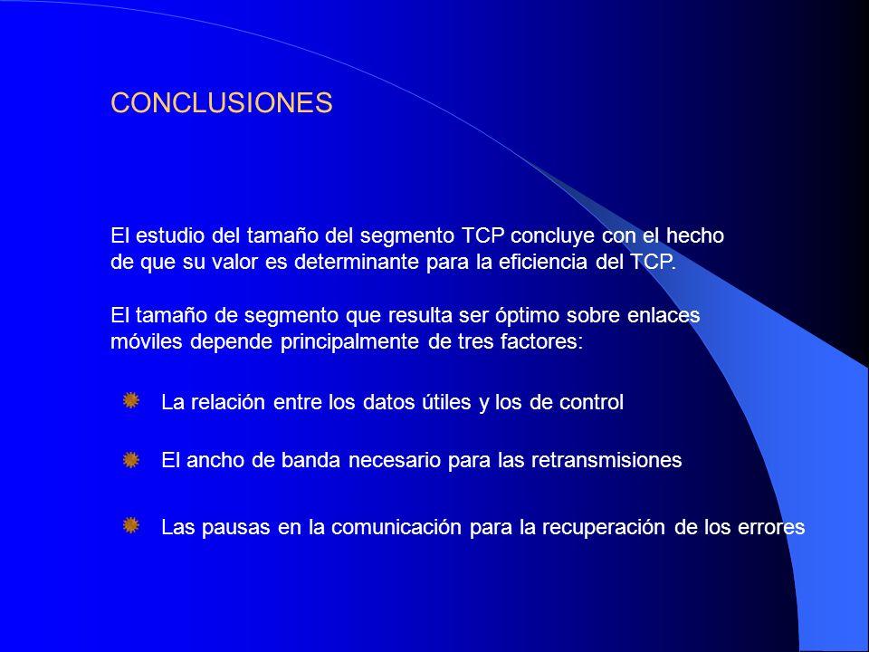 El estudio del tamaño del segmento TCP concluye con el hecho de que su valor es determinante para la eficiencia del TCP. El tamaño de segmento que res