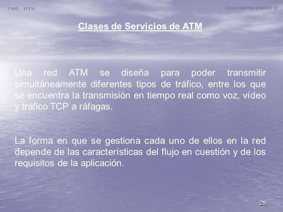 29 Clases de Servicios de ATM UANL - FCFM TELECOMUNICACIONES II Una red ATM se diseña para poder transmitir simultáneamente diferentes tipos de tráfic
