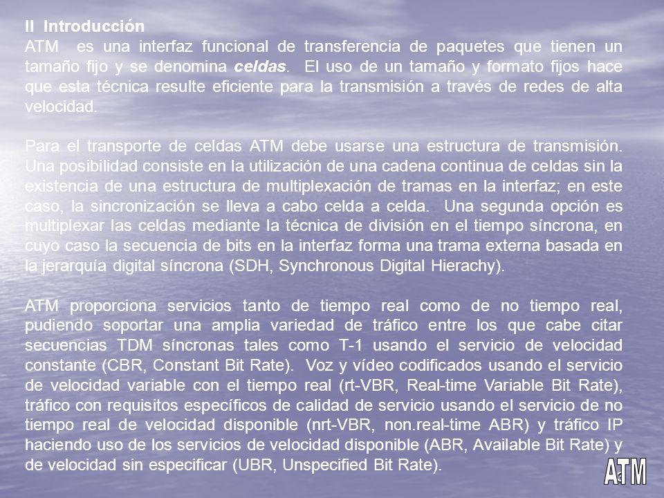 3 II Introducción ATM es una interfaz funcional de transferencia de paquetes que tienen un tamaño fijo y se denomina celdas. El uso de un tamaño y for