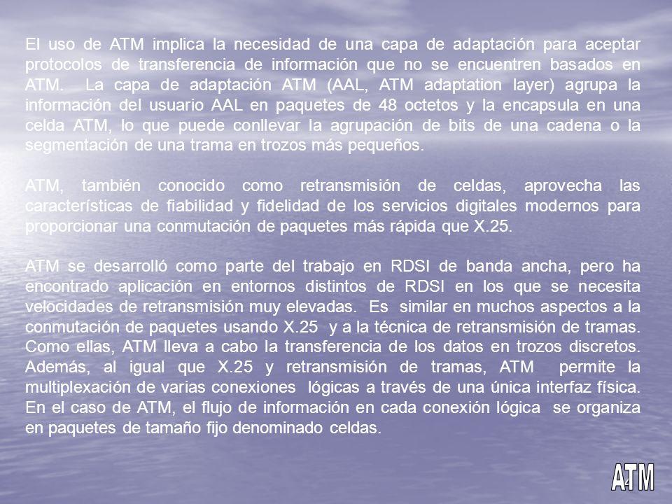 4 El uso de ATM implica la necesidad de una capa de adaptación para aceptar protocolos de transferencia de información que no se encuentren basados en