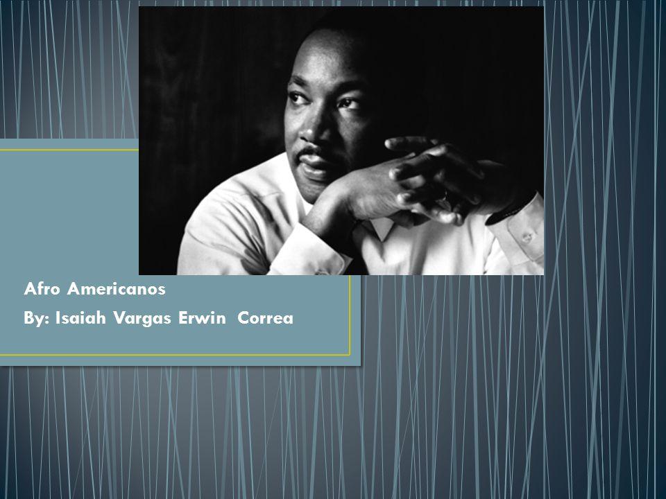 Afro Americanos By: Isaiah Vargas Erwin Correa