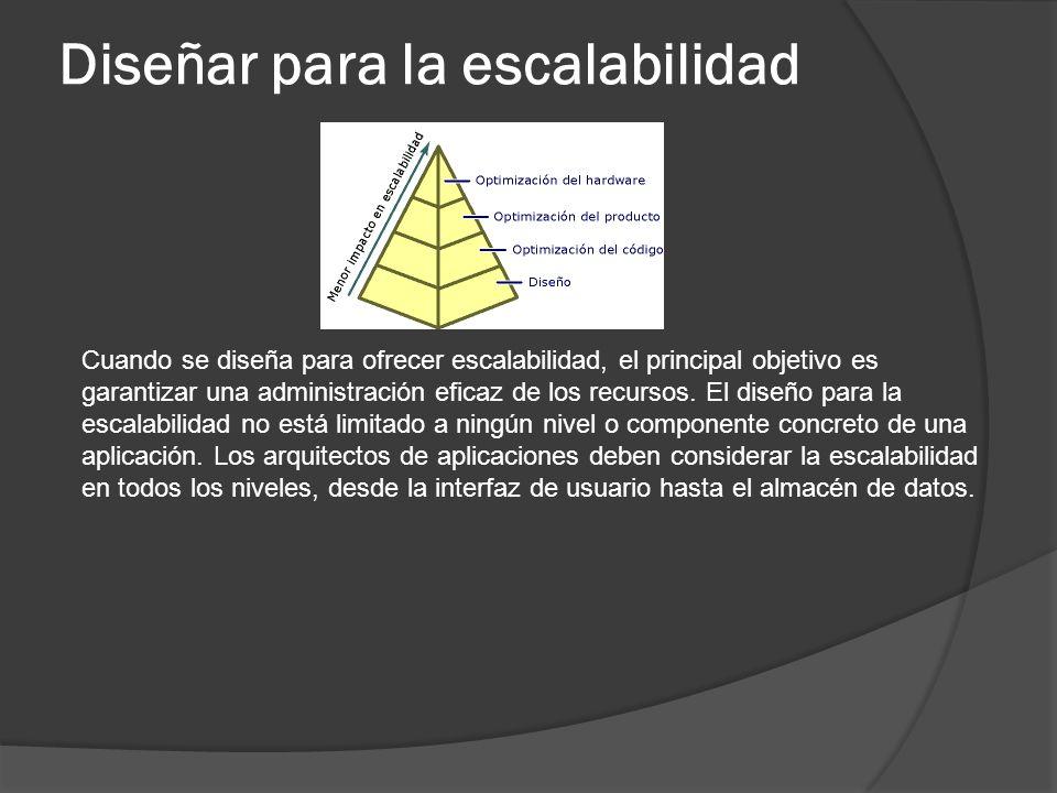 Diseñar para la escalabilidad Cuando se diseña para ofrecer escalabilidad, el principal objetivo es garantizar una administración eficaz de los recurs
