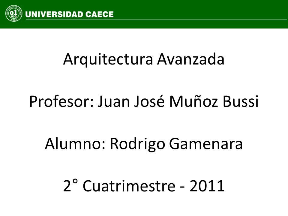 Arquitectura Avanzada Profesor: Juan José Muñoz Bussi Alumno: Rodrigo Gamenara 2° Cuatrimestre - 2011