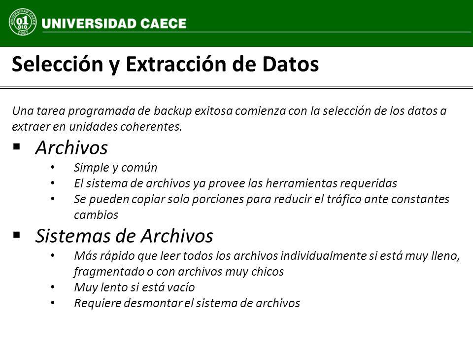 Selección y Extracción de Datos Una tarea programada de backup exitosa comienza con la selección de los datos a extraer en unidades coherentes. Archiv