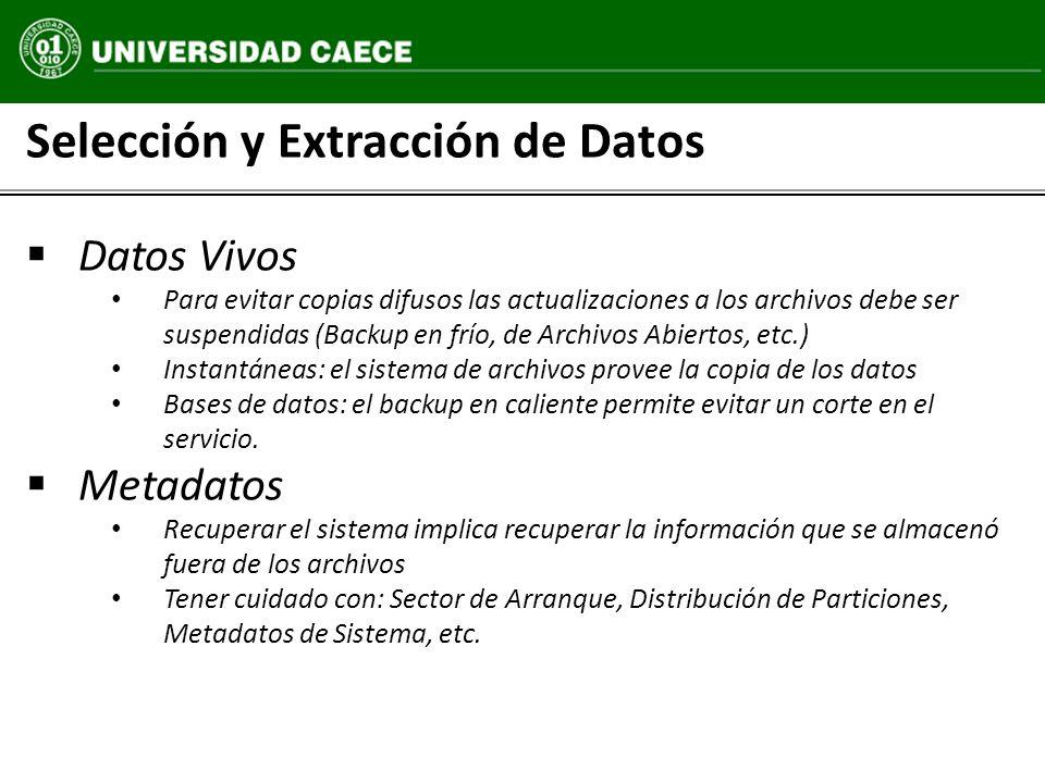 Selección y Extracción de Datos Datos Vivos Para evitar copias difusos las actualizaciones a los archivos debe ser suspendidas (Backup en frío, de Arc