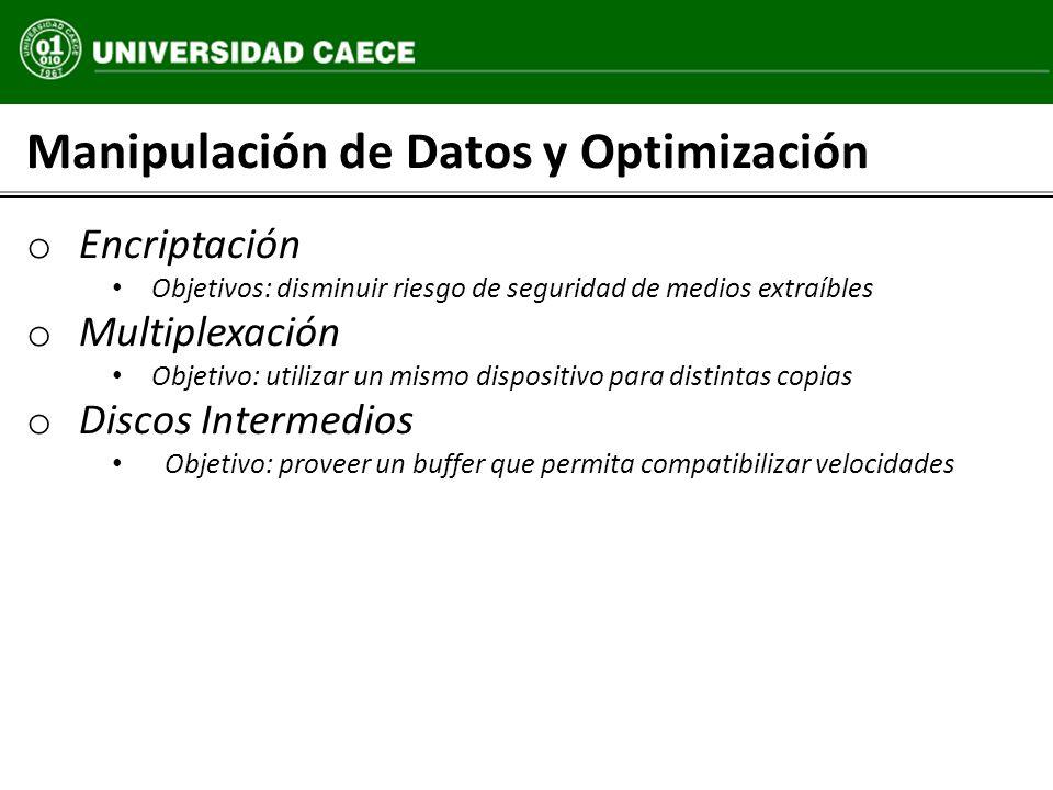Manipulación de Datos y Optimización o Encriptación Objetivos: disminuir riesgo de seguridad de medios extraíbles o Multiplexación Objetivo: utilizar