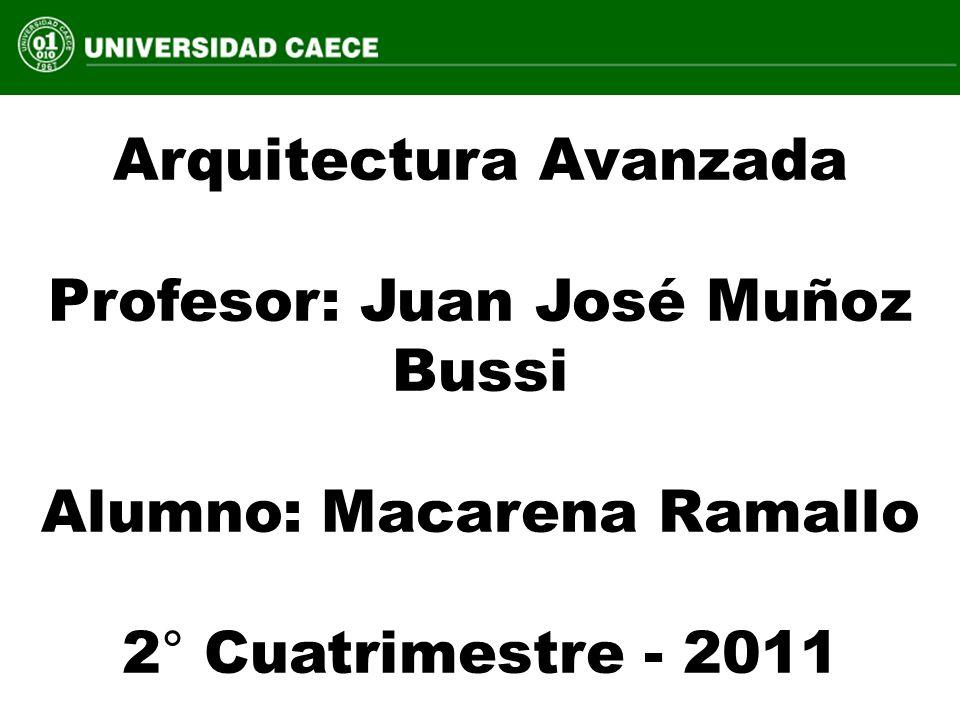 Arquitectura Avanzada Profesor: Juan José Muñoz Bussi Alumno: Macarena Ramallo 2° Cuatrimestre - 2011