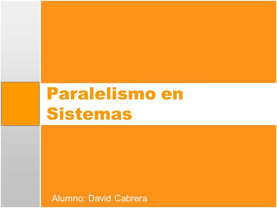 Paralelismo en Sistemas Alumno: David Cabrera