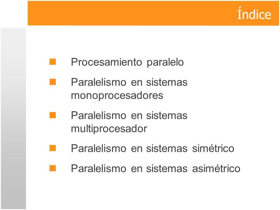 Paralelismo en Sistemas Simetricos y Asimetricos Multiprocesamiento simétrico (SMP) Cualquier procesador puede ejecutar cualquier tarea.
