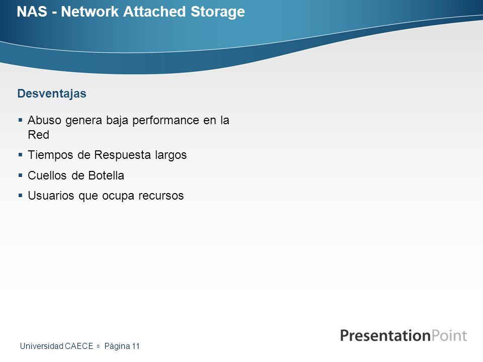 Universidad CAECE Página 11 NAS - Network Attached Storage Abuso genera baja performance en la Red Tiempos de Respuesta largos Cuellos de Botella Usua
