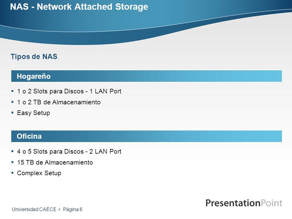 Universidad CAECE Página 6 NAS - Network Attached Storage Hogareño 1 o 2 Slots para Discos - 1 LAN Port 1 o 2 TB de Almacenamiento Easy Setup Tipos de