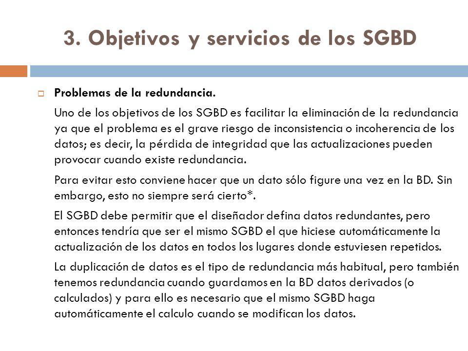 3. Objetivos y servicios de los SGBD Problemas de la redundancia. Uno de los objetivos de los SGBD es facilitar la eliminación de la redundancia ya qu