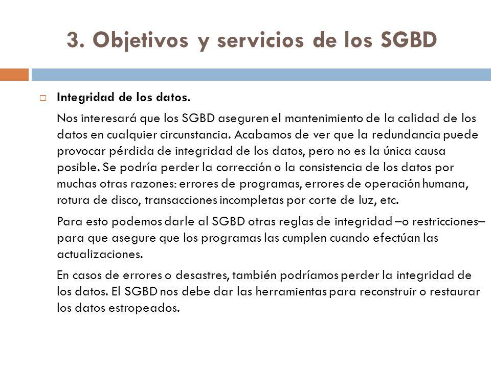3. Objetivos y servicios de los SGBD Integridad de los datos. Nos interesará que los SGBD aseguren el mantenimiento de la calidad de los datos en cual