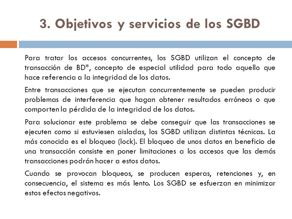 3. Objetivos y servicios de los SGBD Para tratar los accesos concurrentes, los SGBD utilizan el concepto de transacción de BD*, concepto de especial u